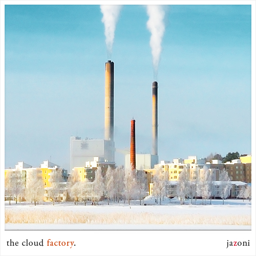 the cloud factory.