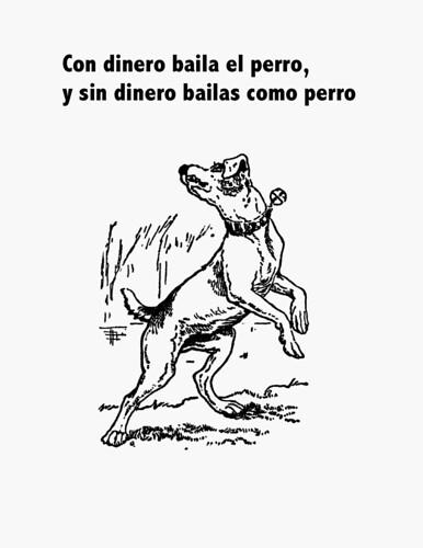 Con dinero baila el perro, y sin dinero bailas como perro #dicho