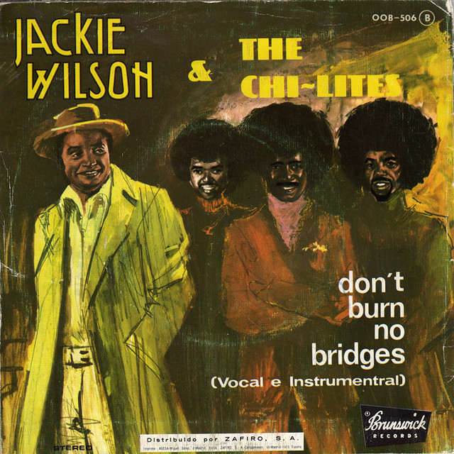 Don't Burn No Bridges - Jackie Wilson & The Chi-Lites