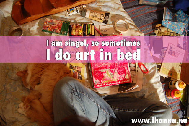 I'm single, so I can do what ever I want to in my bed... /iHanna