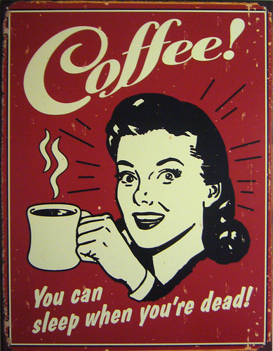 Coffee! You can sleep when you're dead! by jankor