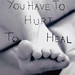 You Have to Hurt to Heal
