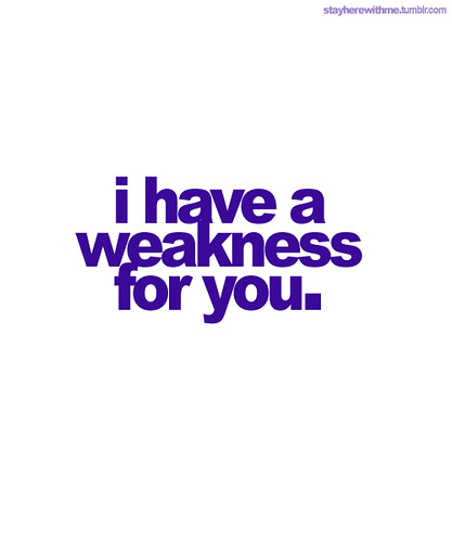 Weakness for you