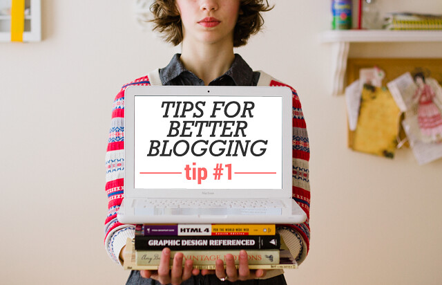 Tips for Better Blogging / Tip #1