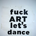 ☆ fuck art , let's dance ☆