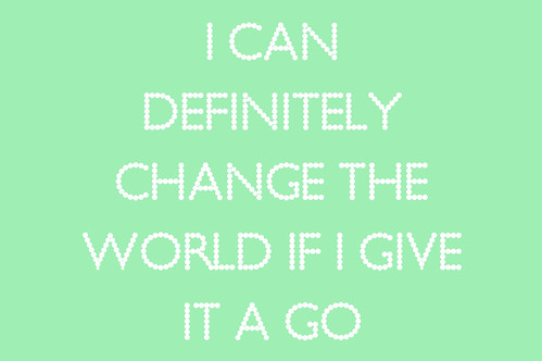 I Can Definitely Change The World