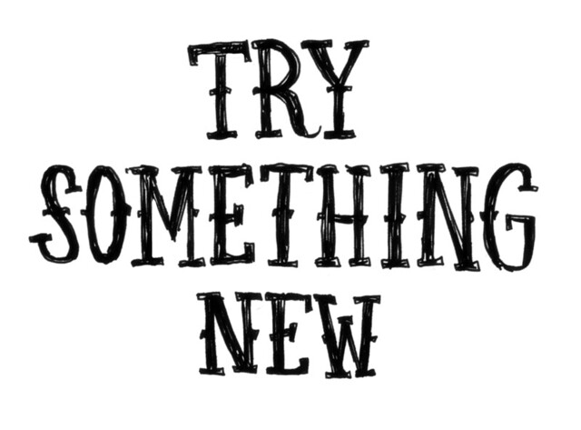 try something new.
