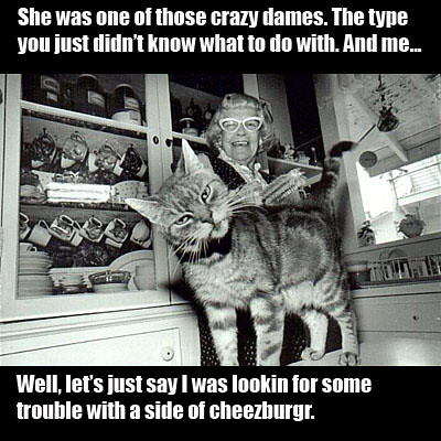 She was one of those crazy dames...