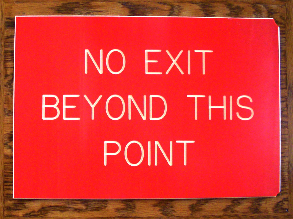 No Exit Beyond This Point