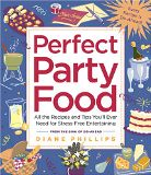 Perfect Party Food: All the Recipes and Tips Youll Ever Need for Stress-Free Entertaining from the Diva of Do-Ahead by Diane Phillips
