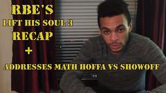 R.B.E ?Lift His Soul 3? Recap + Addresses Math Hoffa vs Showoff...