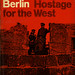Berlin Hostage for the West