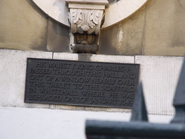 Charles I black plaque - His Majesty King Charles I passed through this hall and out of a window nearly over this tablet to the scaffold in Whitehall where he was beheaded on 30th January 1649
