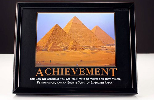 """Achievement: You Can Do Anything You Set Your Mind To When You Have Vision, Determination and An Endless Supply of Expendable Labour"" via despair.com"