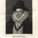 Henry Howard, 1st Earl of Northampton, son of Henry Howard, Earl of Surrey, cousin of Queen Kathryn Howard and Elizabeth I