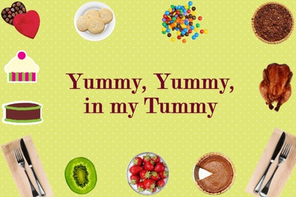 Yummy, yummy in my tummy!  Yummy, yummy in...