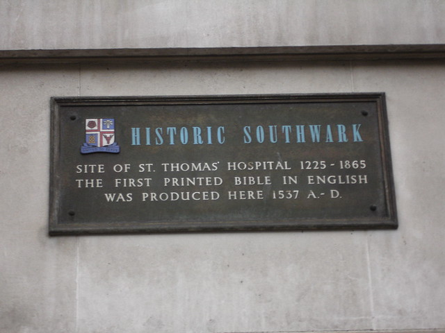 first printed bible in English and St. Thomas' Hospital grey plaque - Site of St. Thomas' Hospital 1225-1865  The first printed bible in English  was produced here 1537 A.-D.
