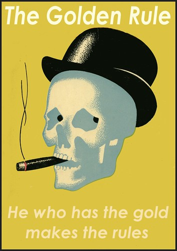 The Golden Rule - He who has the gold makes the rules. by Teacher Dude's BBQ