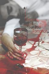 I Want it Bad, Your Bad Romance ♥