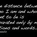 The distance between who I am and who I want to be...