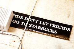 Friends Don't Let Friends Go to Starbucks