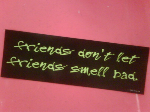 friends smell bad