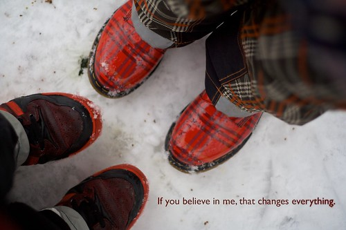 If you believe in me, that changes everything