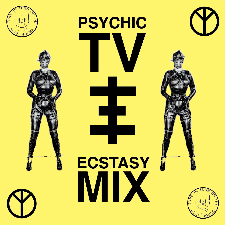 Ecstasy psychic tv ecstasy mix for Acid house labels