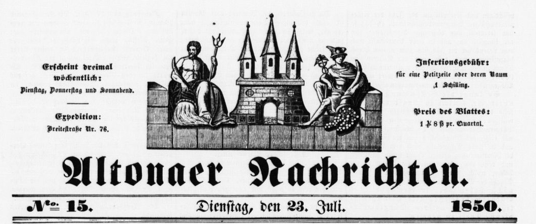 Altonaer Nachrichten, 23.7.1850 : A local paper from Altona, the neighbouring town of Hamburg, an independent Danish, later Prussion city until it became a part of the Hamburg territory in 1937/38