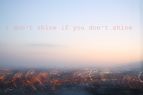 I don't shine if you don't shine