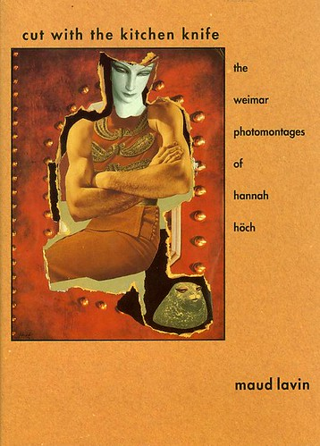Cut With The Kitchen Knife : the Weimar photomontages of Hannah Höch
