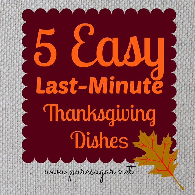 5 Easy Last-Minute Thanksgiving Dishes | puresugar.net