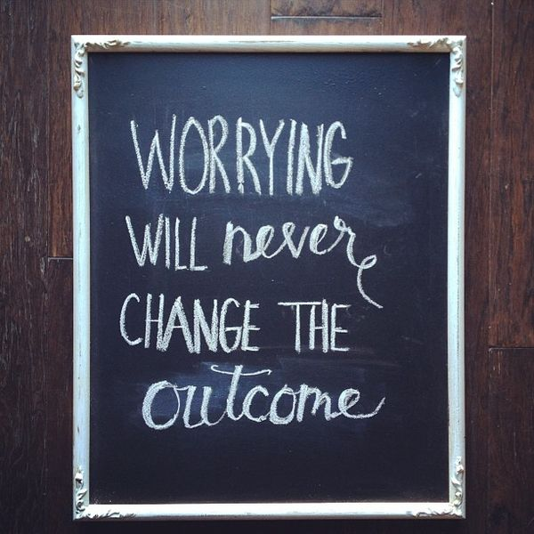 worrying will never change the outcome chalkboard