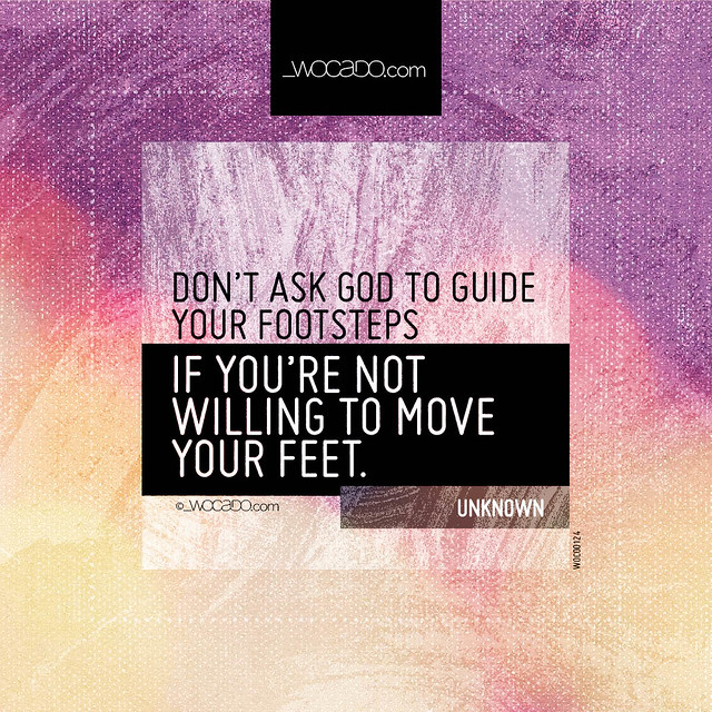 Don't ask God to guide your footsteps by WOCADO.com