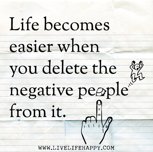 Life Becomes Easier When You Delete The Negative People