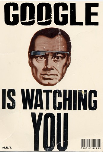 GOOGLE GLASS IS WATCHING YOU by WilliamBanzai7/Colonel Flick