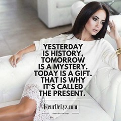 Yesterday is history, tomorrow is a mystery. Today is a gift. That is why it's called the present.
