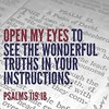 Open my eyes to see the wonderful truths in Your instructions. (Psalm 119:18) #Bible