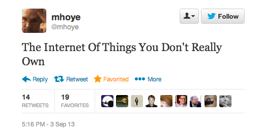 @mhoye: The Internet Of Things You Don't Really Own