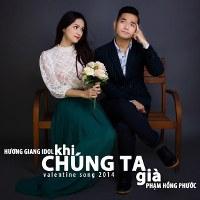 Phạm Hồng Phước & Hương Giang Idol – Khi Chúng Ta Già (2014) (MP3) [Single]
