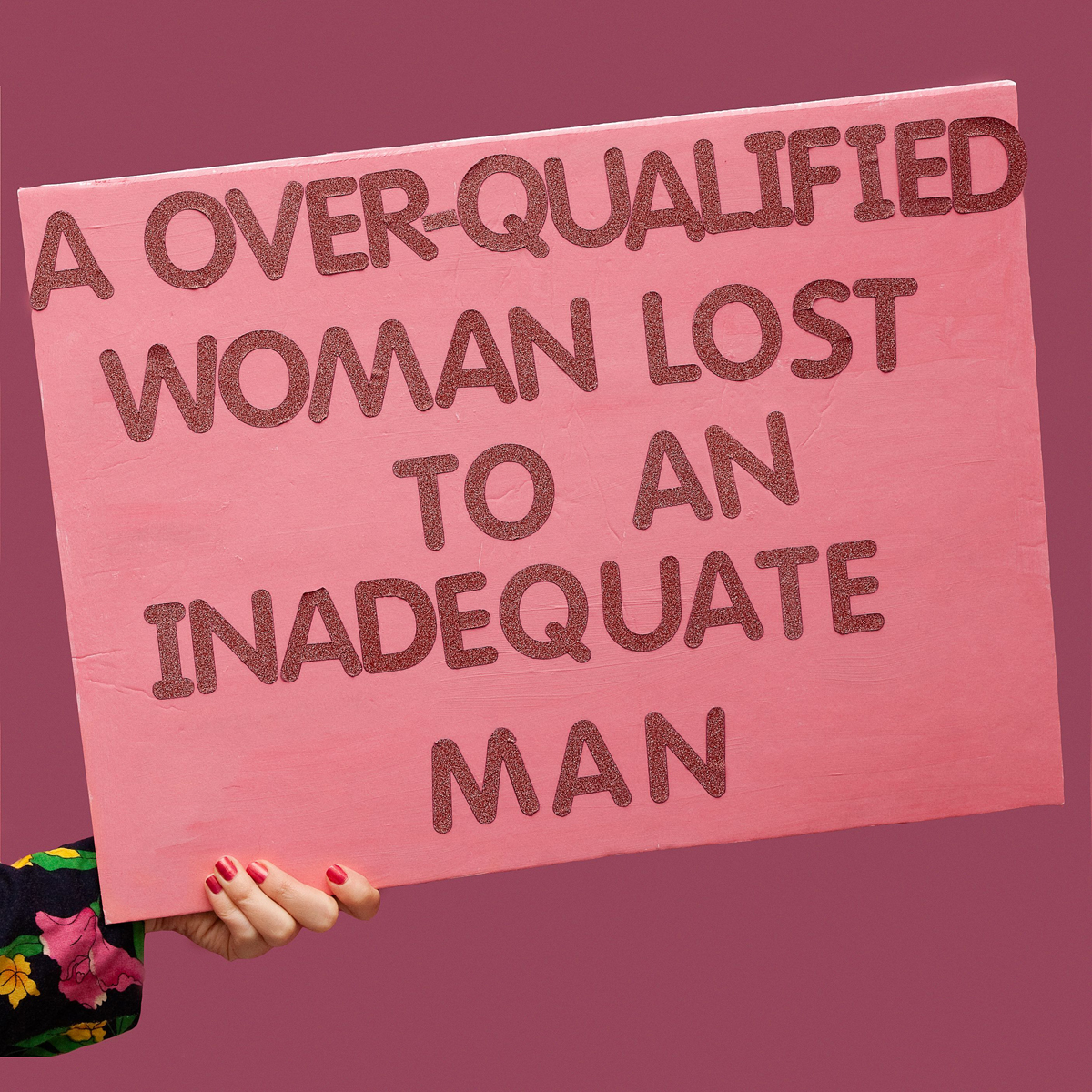 45 Protest Signs_Brandon and Olivia Locher_14_Over Qualified Woman