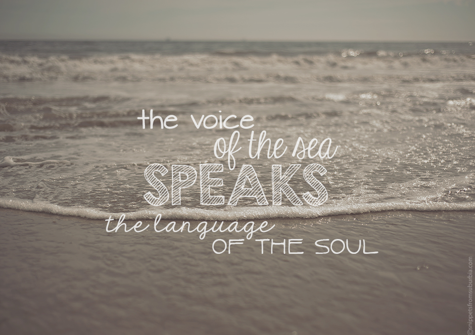 The Voice of the Sea Speaks the Language of the Soul