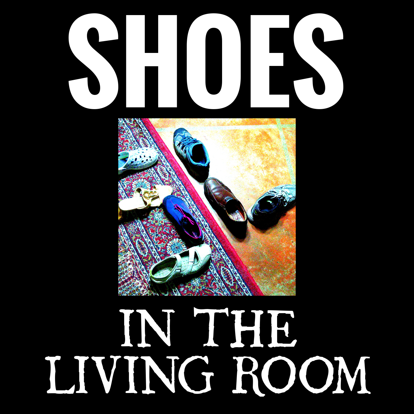 Shoes In The Living Room Podcast