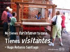 No tienes turistas en tu casa. Tienes visitantes. - Hugo Antonio Santiago @TeotitlanDValle
