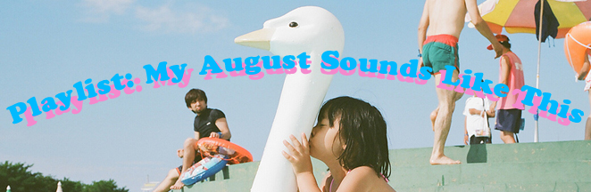 August Playlist_Kissie Girl Swan