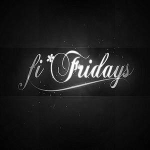 Fi* Fridays