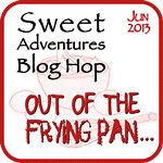 Sweet Adventures June - Out of the Frying Pan