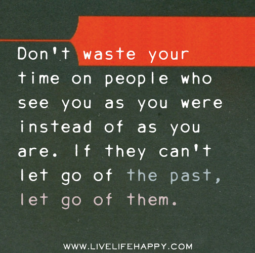 Dont Waste Time Quotes: Don't Waste Your Time On People Who See You As You Were