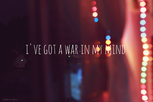 • IVE GOT A WAR IN MY MIND •