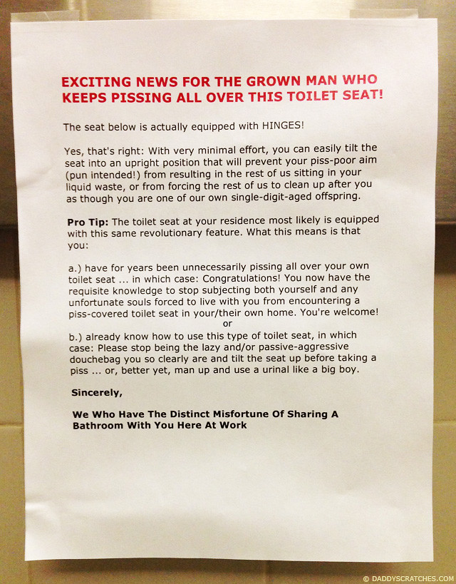 Exciting news for the grown man who keeps pissing all over the toilet seat at my workplace!